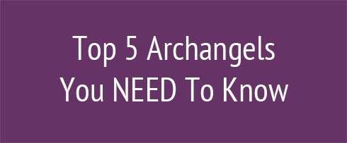 Top 5 Archangels You Need to Know