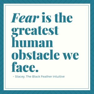 Fear is the greatest human obstacle we face quote - The Black Feather Intuitive