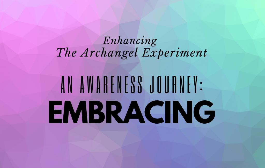 An Awareness Journey: Embracing (Module 4)