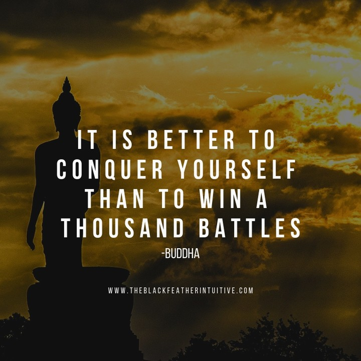 It is better to conquer yourself than to win a thousand battles - Buddha
