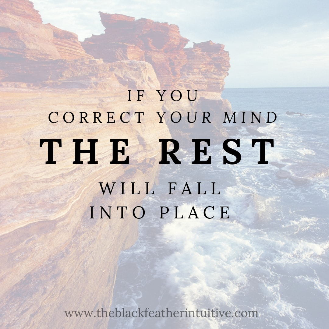 If you correct your mind the rest will fall into place - lao tzu