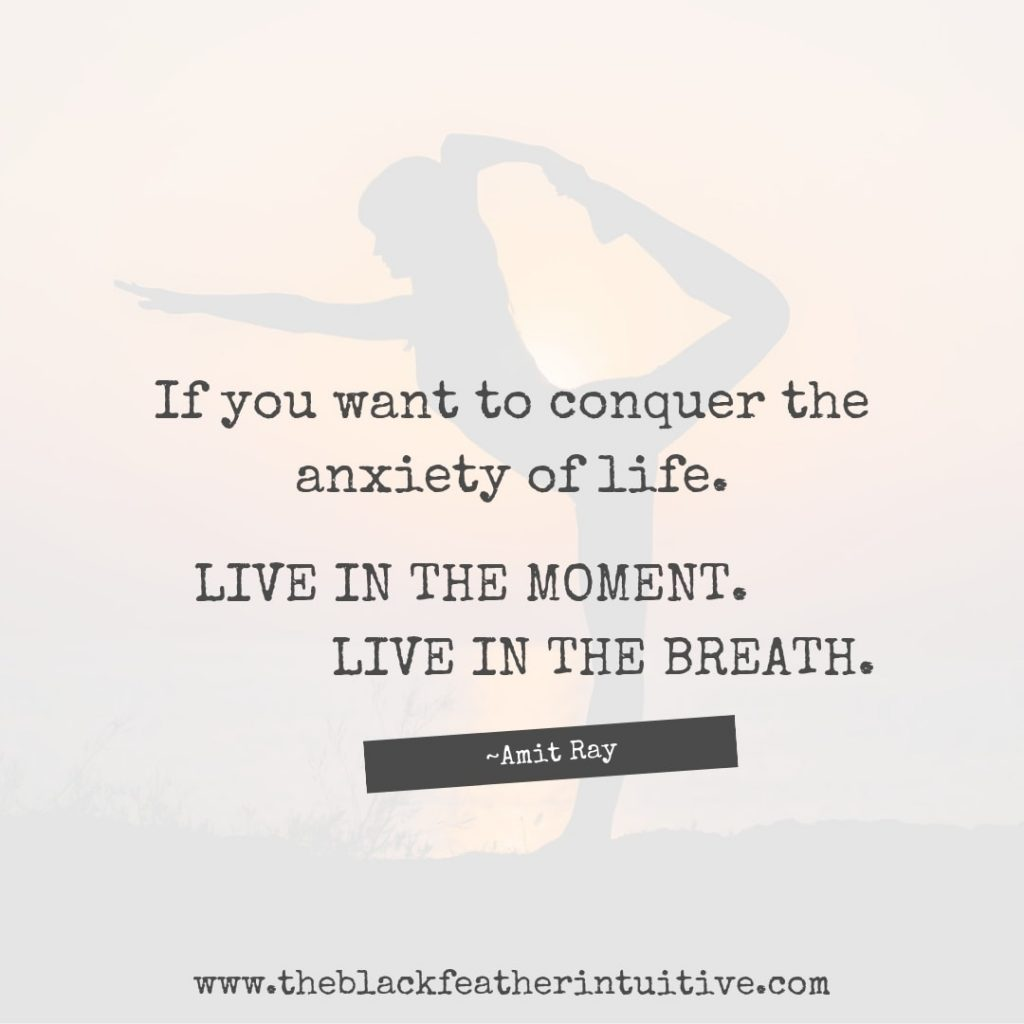 If you want to conquer the anxiety of life live in the moment live in the breath