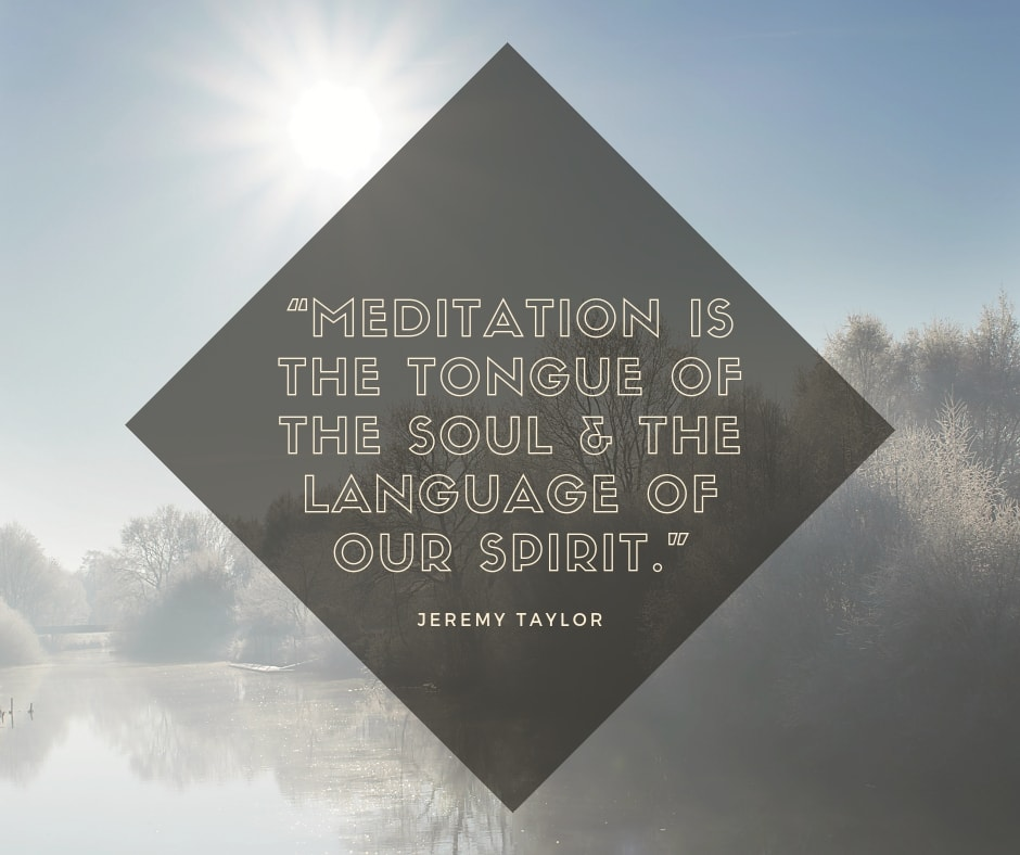 Meditation is the tongue of the soul & the language of our spirit-jeremy taylor quote