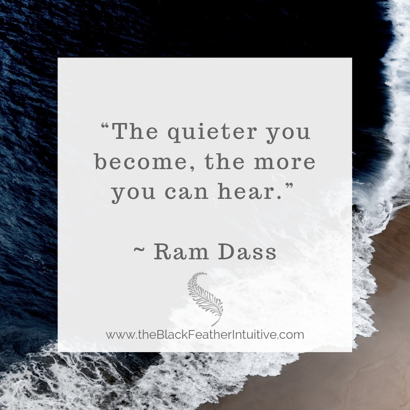The quieter you become the more you can hear - ram dass meditation quote