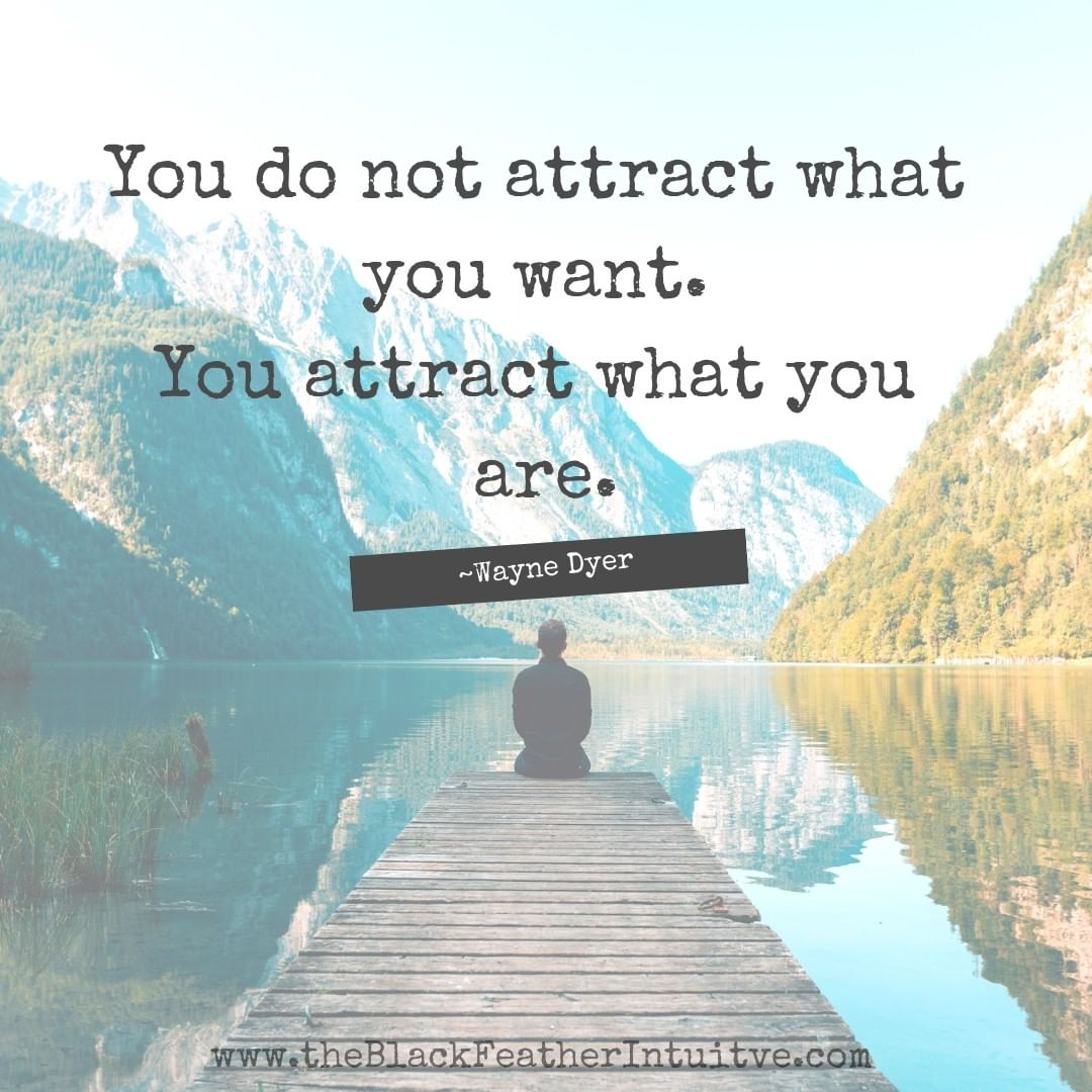 You do not attract what you want you attract what you are - wayne dyer quote
