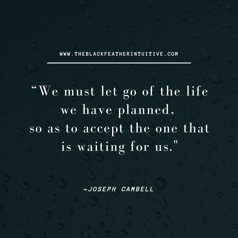 We must let go of the life we have planned - Joseph Cambell Quote