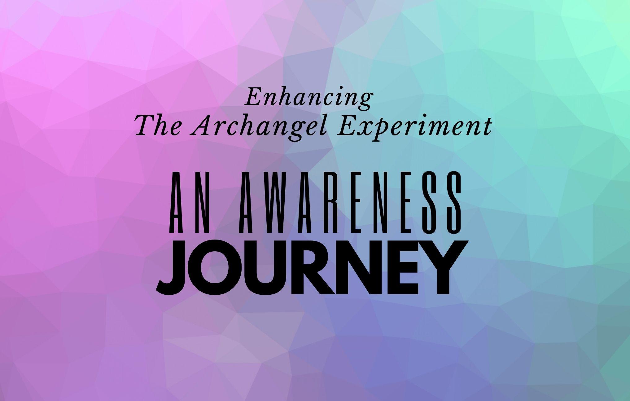 Enhancing the Archangel Experiment: An Awareness Journey